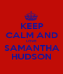KEEP CALM AND LOVE SAMANTHA HUDSON - Personalised Poster A1 size