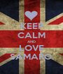 KEEP CALM AND LOVE SAMARO. - Personalised Poster A1 size