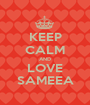 KEEP CALM AND LOVE SAMEEA - Personalised Poster A1 size