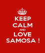KEEP CALM AND LOVE SAMOSA ! - Personalised Poster A1 size