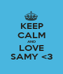 KEEP CALM AND LOVE SAMY <3 - Personalised Poster A1 size