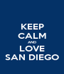 KEEP CALM AND LOVE SAN DIEGO - Personalised Poster A1 size
