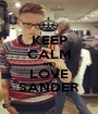 KEEP CALM AND LOVE SANDER - Personalised Poster A1 size