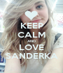 KEEP CALM AND LOVE SANDERKA - Personalised Poster A1 size