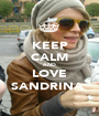 KEEP CALM AND LOVE SANDRINA  - Personalised Poster A1 size