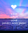KEEP CALM AND LOVE SANDY AND JAHKI - Personalised Poster A1 size