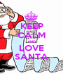 KEEP CALM AND LOVE SANTA - Personalised Poster A1 size