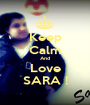 Keep Calm And Love SARA ! - Personalised Poster A1 size
