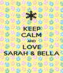 KEEP CALM AND LOVE SARAH & BELLA - Personalised Poster A1 size