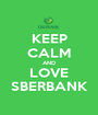 KEEP CALM AND LOVE SBERBANK - Personalised Poster A1 size