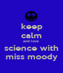 keep calm and love  science with miss moody - Personalised Poster A1 size