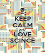 KEEP CALM AND LOVE SCINCE - Personalised Poster A1 size