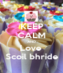 KEEP CALM AND Love  Scoil bhride - Personalised Poster A1 size