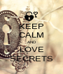 KEEP CALM AND LOVE SECRETS - Personalised Poster A1 size