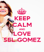 KEEP CALM AND LOVE SEL GOMEZ - Personalised Poster A1 size
