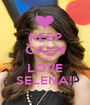 KEEP CALM AND LOVE SELENA!! - Personalised Poster A1 size