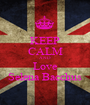 KEEP CALM AND Love Selena Bacchus - Personalised Poster A1 size