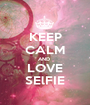 KEEP CALM AND  LOVE SElFIE - Personalised Poster A1 size