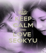 KEEP CALM AND LOVE  SEOKYU - Personalised Poster A1 size