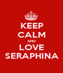 KEEP CALM AND LOVE SERAPHINA - Personalised Poster A1 size