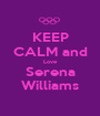 KEEP CALM and Love Serena Williams - Personalised Poster A1 size