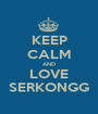 KEEP CALM AND LOVE SERKONGG - Personalised Poster A1 size