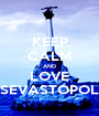 KEEP CALM AND LOVE SEVASTOPOL - Personalised Poster A1 size