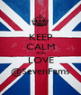 KEEP CALM AND LOVE @SevenFams - Personalised Poster A1 size