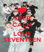 KEEP CALM AND LOVE SEVENTEEN - Personalised Poster A1 size