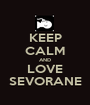 KEEP CALM AND LOVE SEVORANE - Personalised Poster A1 size