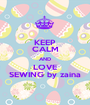 KEEP CALM AND LOVE SEWING by zaina - Personalised Poster A1 size