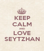 KEEP CALM AND LOVE SEYTZHAN - Personalised Poster A1 size