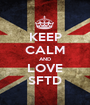 KEEP CALM AND LOVE SFTD - Personalised Poster A1 size