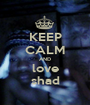 KEEP CALM AND love shad - Personalised Poster A1 size