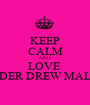 KEEP CALM AND LOVE  SHADER DREW MALIK<3 - Personalised Poster A1 size
