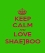 KEEP CALM AND LOVE SHAE]BOO - Personalised Poster A1 size