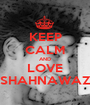 KEEP CALM AND LOVE SHAHNAWAZ - Personalised Poster A1 size