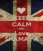 KEEP CALM AND Love SHAMAYA - Personalised Poster A1 size
