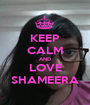 KEEP CALM AND LOVE SHAMEERA - Personalised Poster A1 size