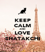 KEEP CALM AND LOVE SHATAKCHI - Personalised Poster A1 size