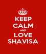KEEP CALM AND LOVE SHAVISA - Personalised Poster A1 size