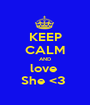 KEEP CALM AND love  She <3  - Personalised Poster A1 size