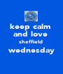 keep calm  and love  sheffield  wednesday  - Personalised Poster A1 size