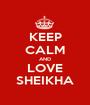KEEP CALM AND LOVE SHEIKHA - Personalised Poster A1 size
