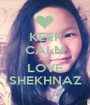 KEEP CALM AND LOVE SHEKHNAZ - Personalised Poster A1 size