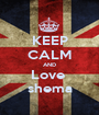 KEEP CALM AND Love  shema - Personalised Poster A1 size