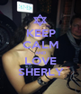 KEEP CALM AND LOVE SHERLY - Personalised Poster A1 size