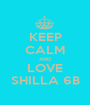 KEEP CALM AND LOVE SHILLA 6B - Personalised Poster A1 size