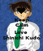 Keep Calm And Love  Shinichi Kudo - Personalised Poster A1 size