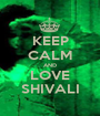 KEEP CALM AND LOVE SHIVALI - Personalised Poster A1 size